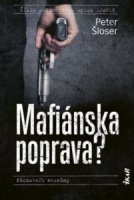 Mafiánska poprava? ~ ŠLOSER, Peter